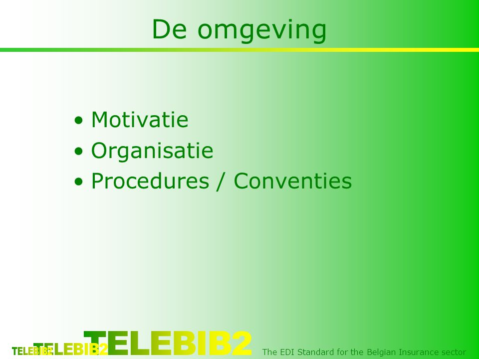 The EDI Standard for the Belgian Insurance sector De omgeving •Motivatie •Organisatie •Procedures / Conventies