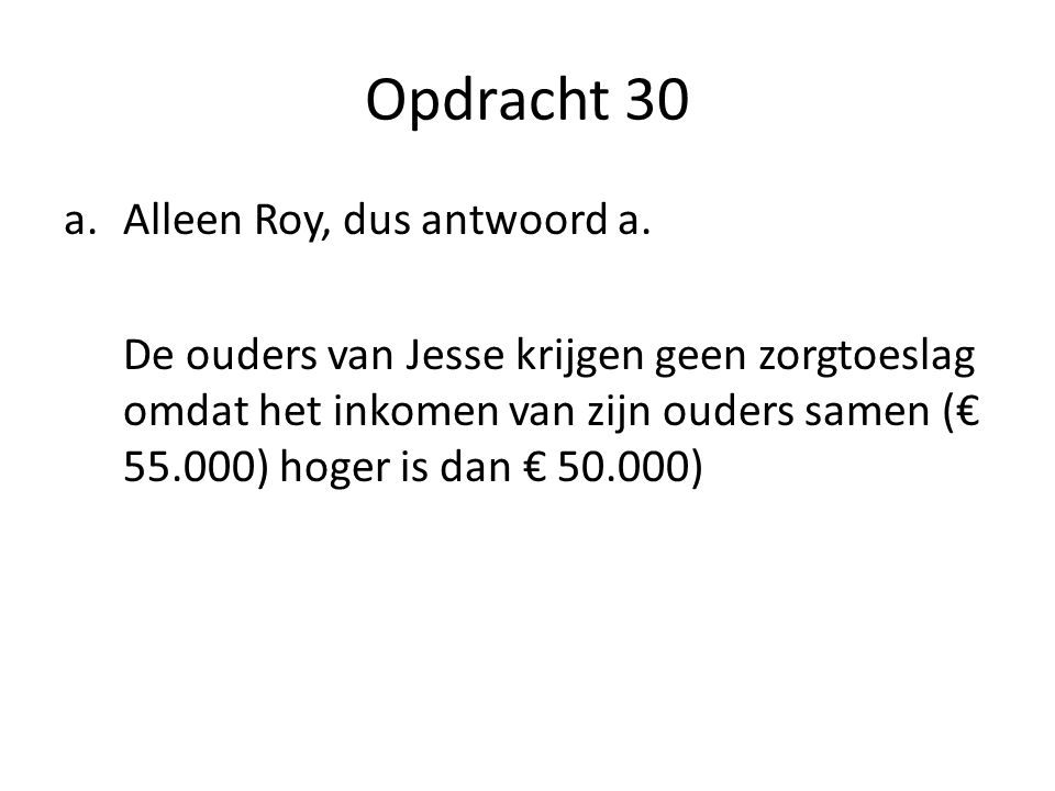 Opdracht 30 a.Alleen Roy, dus antwoord a.