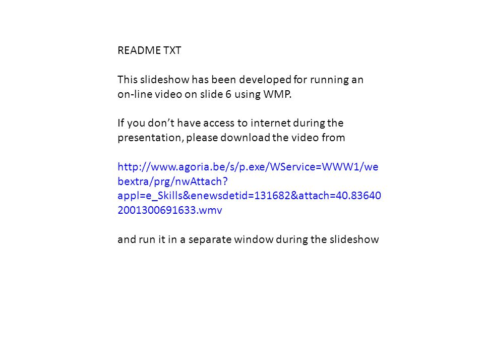 README TXT This slideshow has been developed for running an on-line video on slide 6 using WMP.