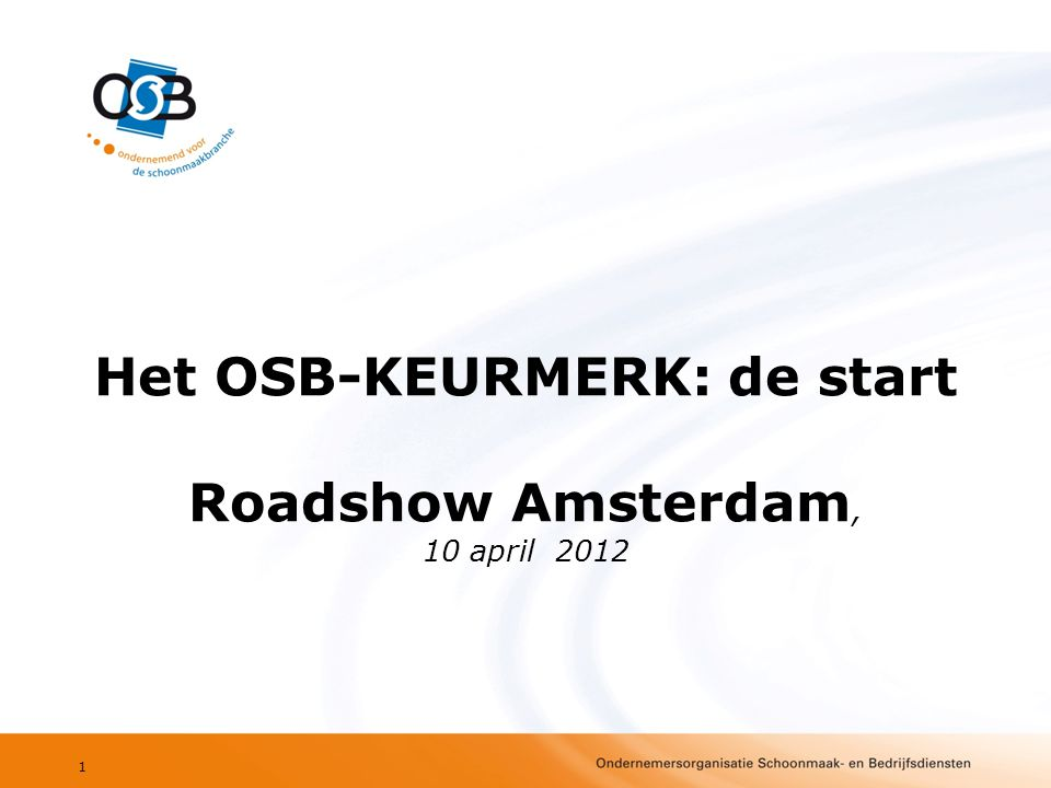 Het OSB-KEURMERK: de start Roadshow Amsterdam, 10 april 2012 1