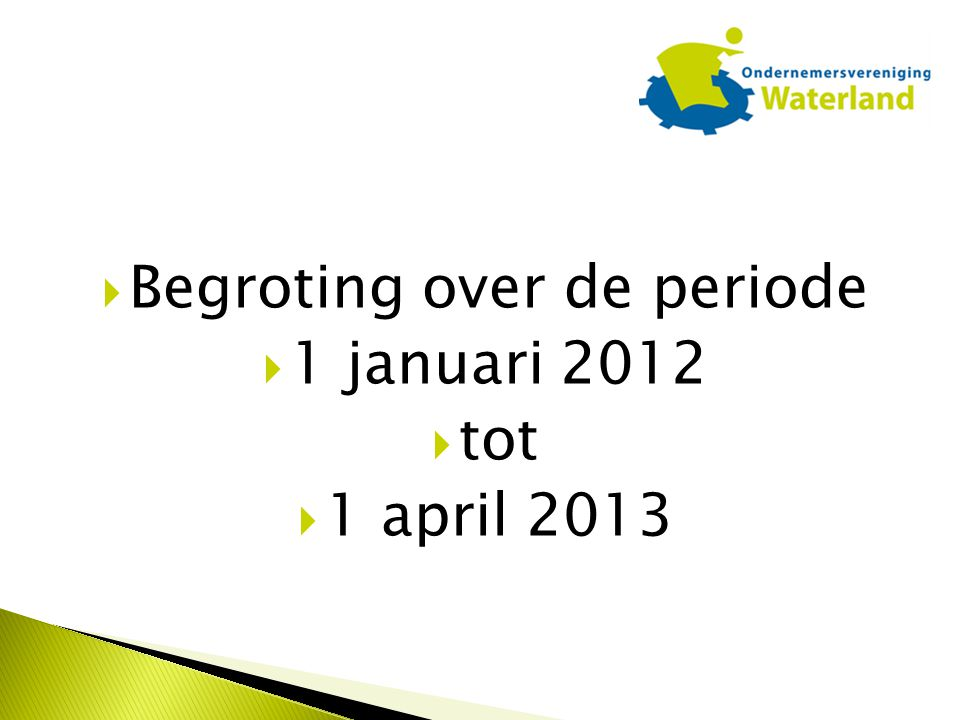  Begroting over de periode  1 januari 2012  tot  1 april 2013