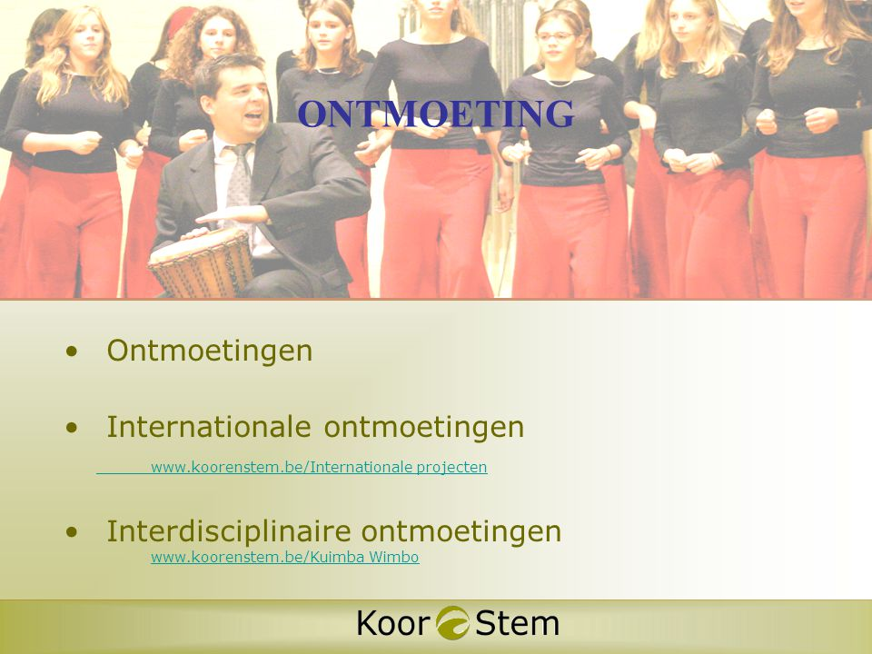 • Ontmoetingen • Internationale ontmoetingen www.koorenstem.be/Internationale projecten • Interdisciplinaire ontmoetingen www.koorenstem.be/Kuimba Wimbo ONTMOETING