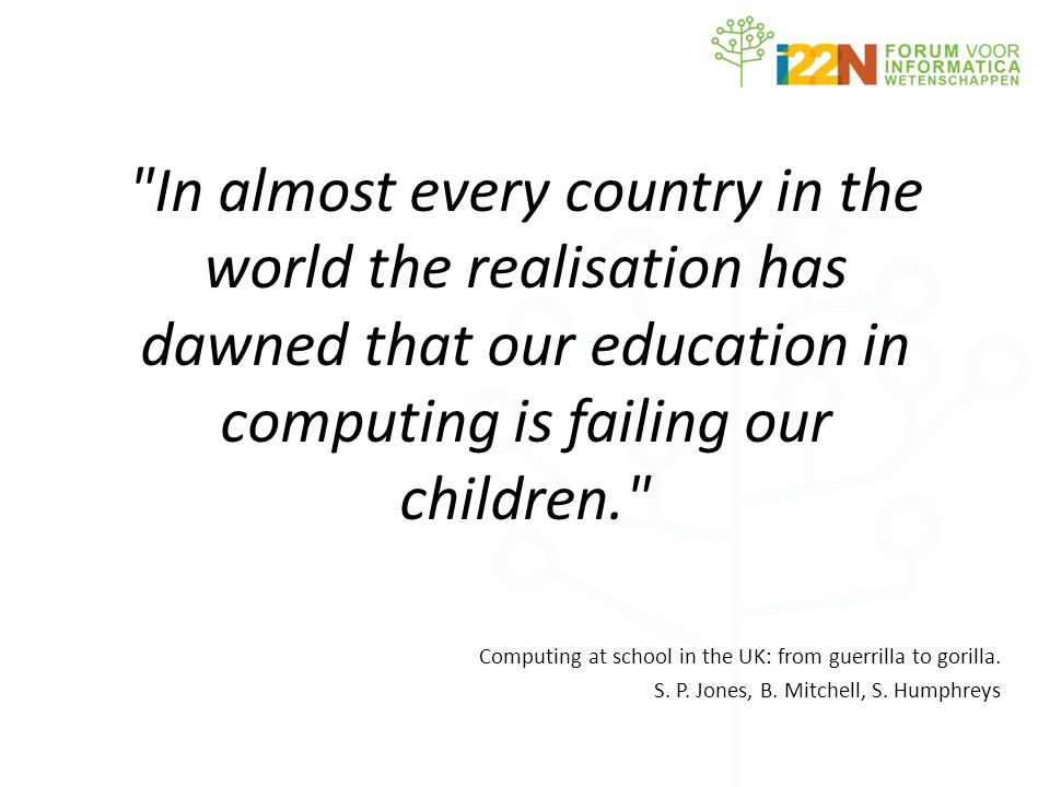 In almost every country in the world the realisation has dawned that our education in computing is failing our children. Computing at school in the UK: from guerrilla to gorilla.