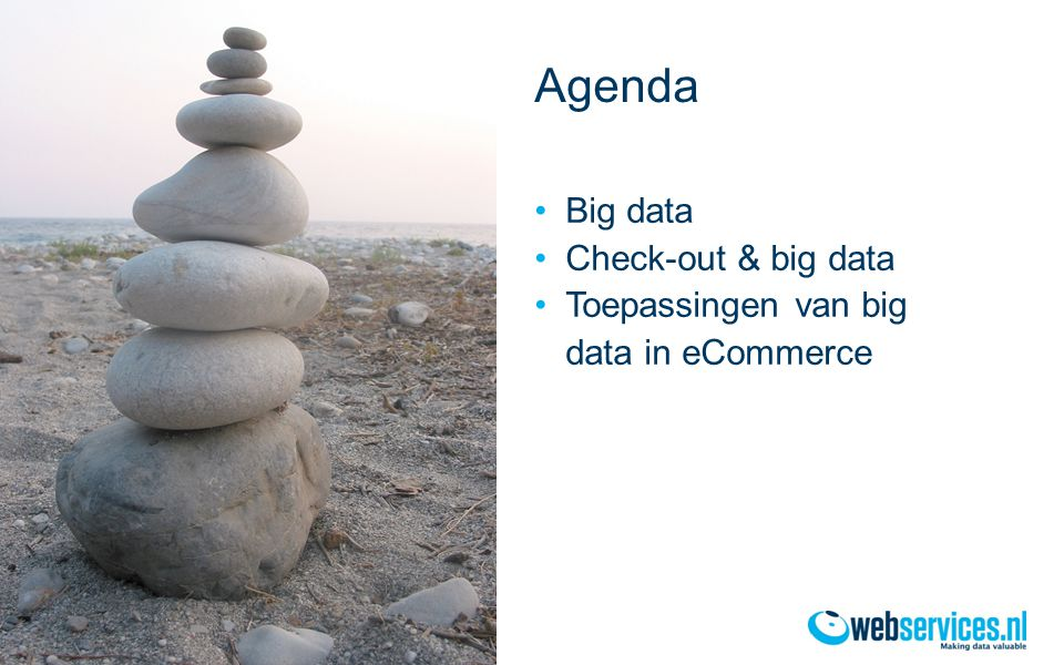 Agenda •Big data •Check-out & big data •Toepassingen van big data in eCommerce