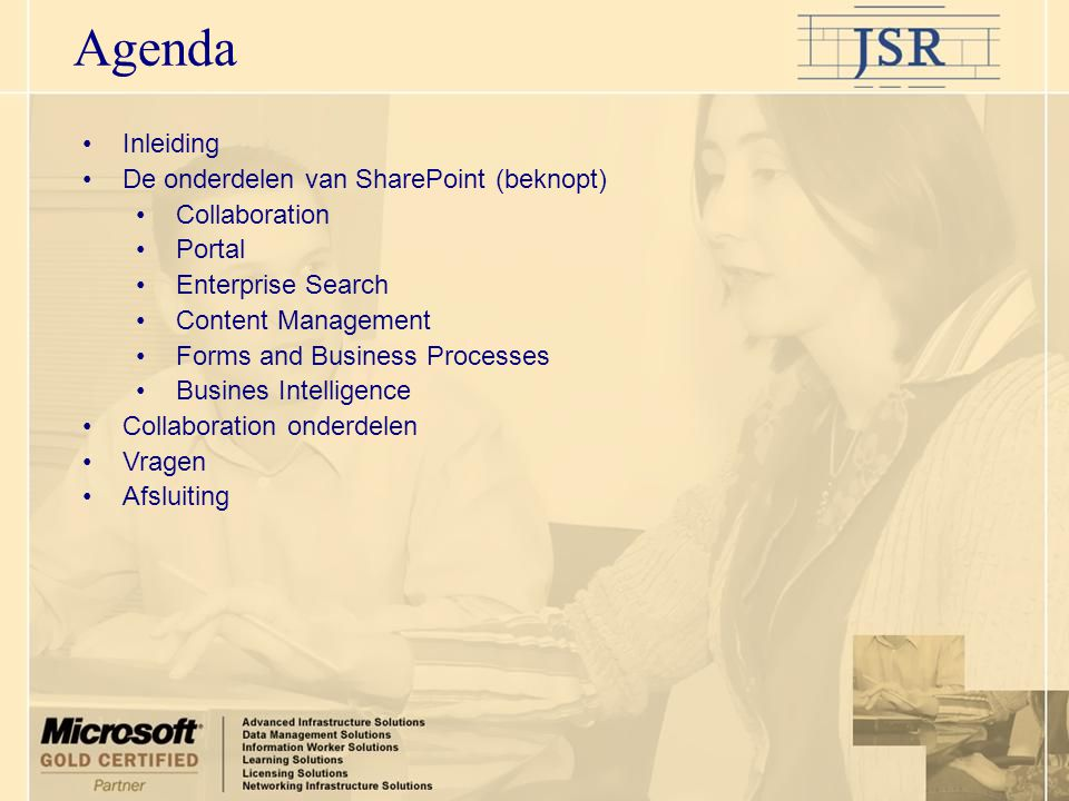•Inleiding •De onderdelen van SharePoint (beknopt) •Collaboration •Portal •Enterprise Search •Content Management •Forms and Business Processes •Busines Intelligence •Collaboration onderdelen •Vragen •Afsluiting Agenda