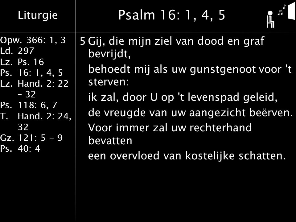 Liturgie Opw.366: 1, 3 Ld.297 Lz.Ps. 16 Ps.16: 1, 4, 5 Lz.Hand.