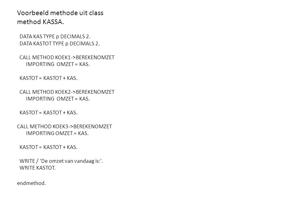 Voorbeeld methode uit class method KASSA. DATA KAS TYPE p DECIMALS 2.