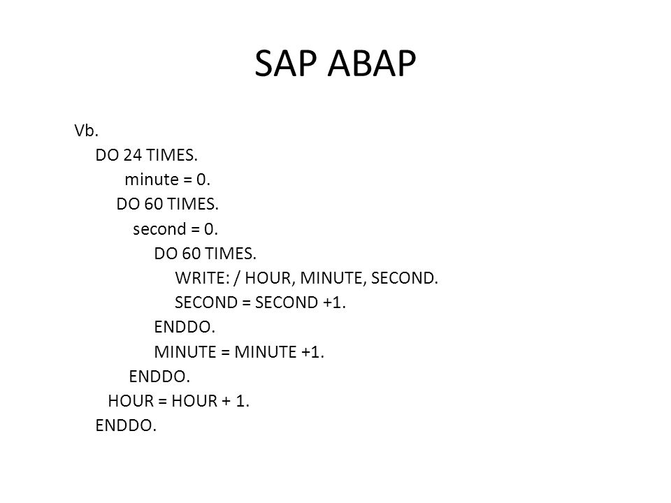 SAP ABAP Vb. DO 24 TIMES. minute = 0. DO 60 TIMES.