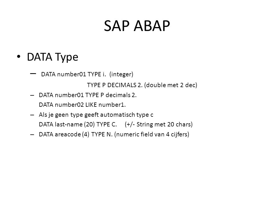 SAP ABAP • DATA Type – DATA number01 TYPE i. (integer) TYPE P DECIMALS 2.