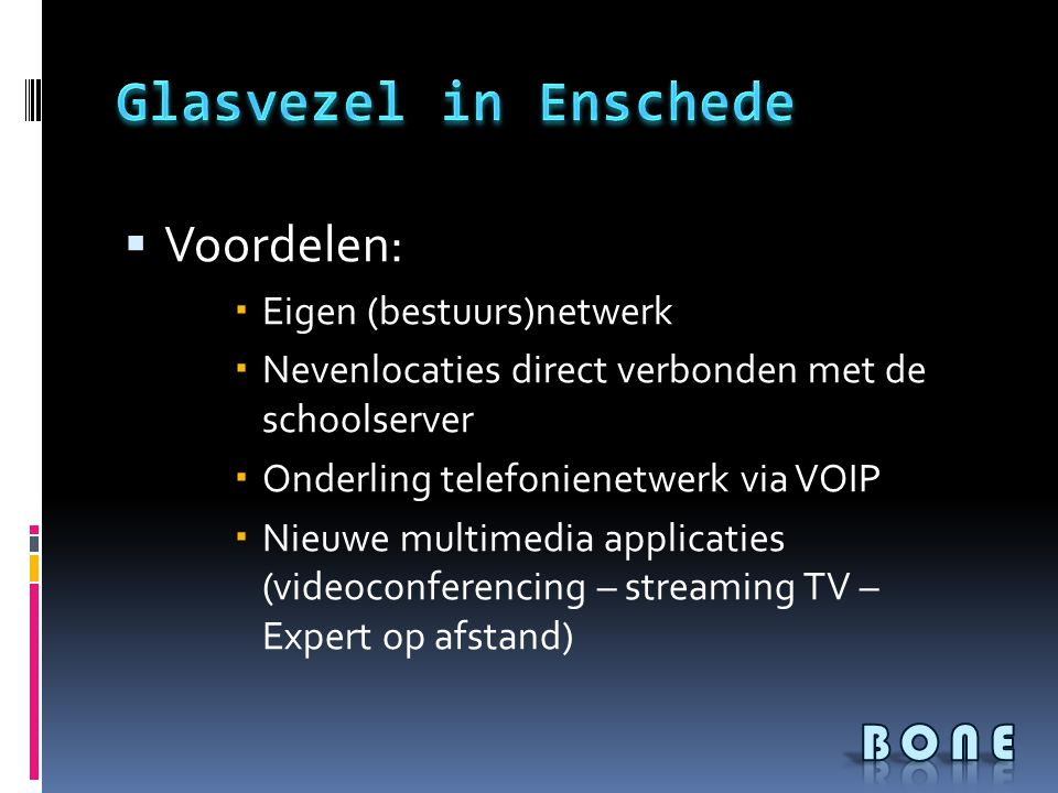  Voordelen:  Eigen (bestuurs)netwerk  Nevenlocaties direct verbonden met de schoolserver  Onderling telefonienetwerk via VOIP  Nieuwe multimedia applicaties (videoconferencing – streaming TV – Expert op afstand)
