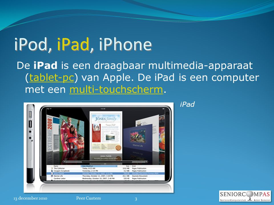 iPod, iPad, iPhone De iPad is een draagbaar multimedia-apparaat (tablet-pc) van Apple.