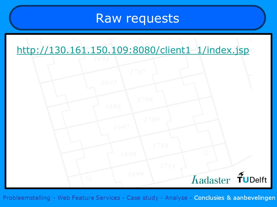 Raw requests   Probleemstelling - Web Feature Services - Case study - Analyse - Conclusies & aanbevelingen