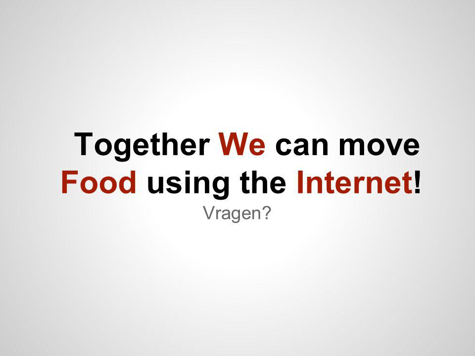 Together We can move Food using the Internet! Vragen