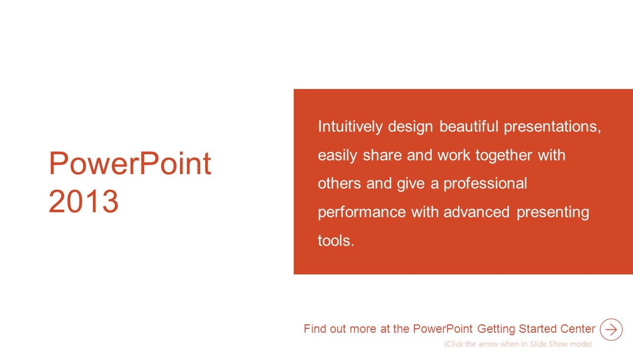 PowerPoint 2013 Intuitively design beautiful presentations, easily share and work together with others and give a professional performance with advanced presenting tools.