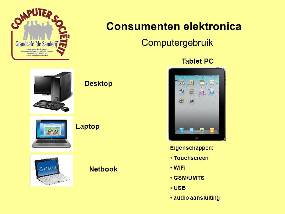 Consumenten elektronica Computergebruik Desktop Laptop Netbook Tablet PC Eigenschappen: Touchscreen WiFi GSM/UMTS USB audio aansluiting