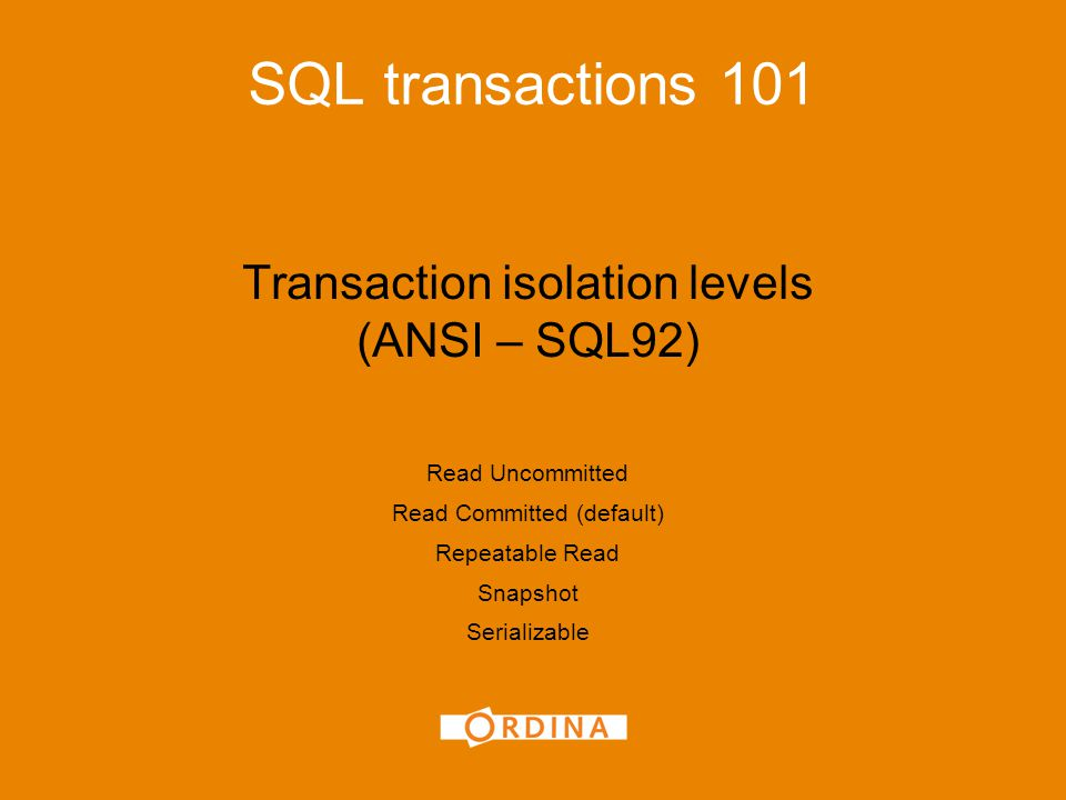 Transaction isolation levels (ANSI – SQL92) Read Uncommitted Read Committed (default) Repeatable Read Snapshot Serializable SQL transactions 101