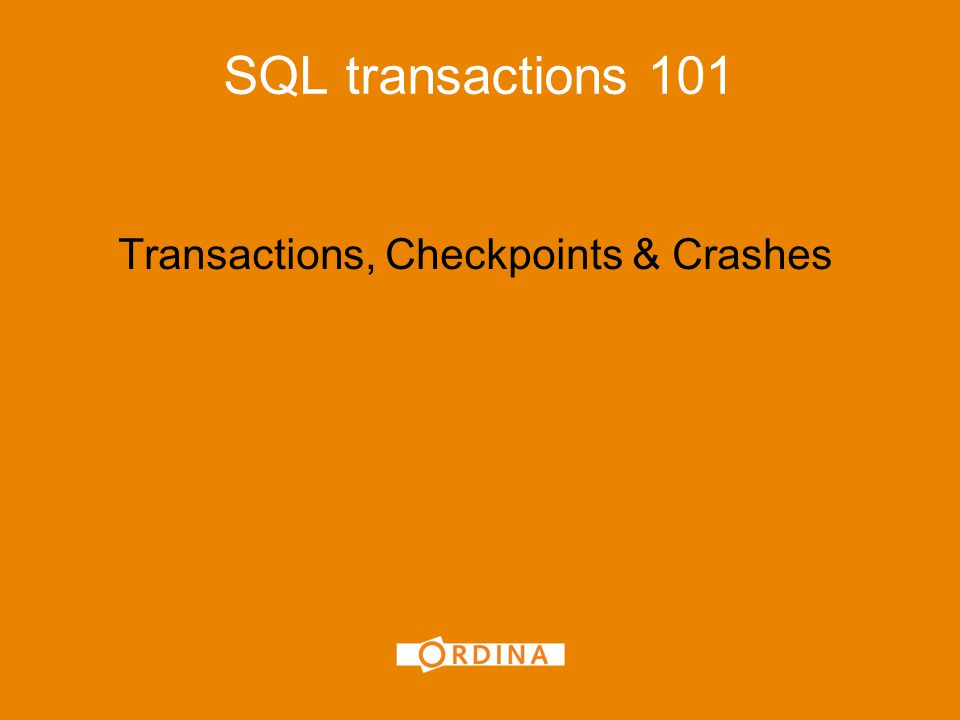 Transactions, Checkpoints & Crashes SQL transactions 101