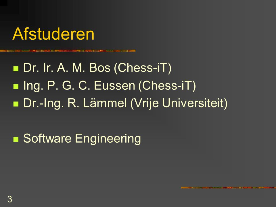 3 Afstuderen Dr. Ir. A. M. Bos (Chess-iT) Ing.