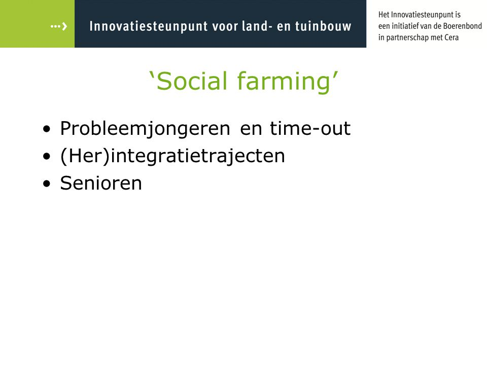'Social farming' Probleemjongeren en time-out (Her)integratietrajecten Senioren