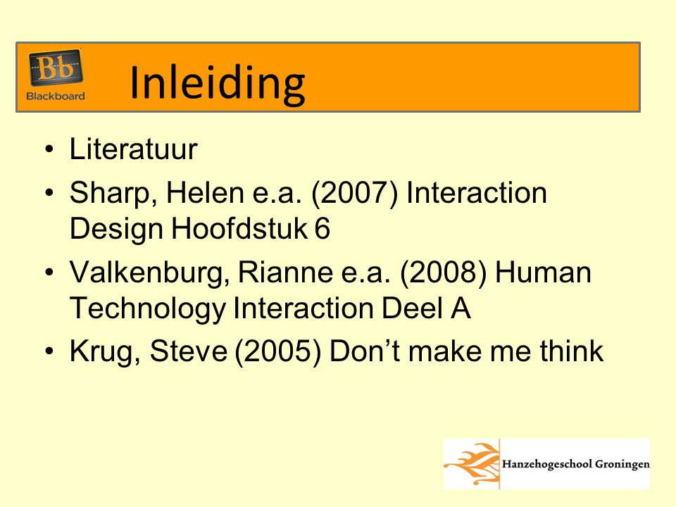 Literatuur Sharp, Helen e.a. (2007) Interaction Design Hoofdstuk 6 Valkenburg, Rianne e.a.