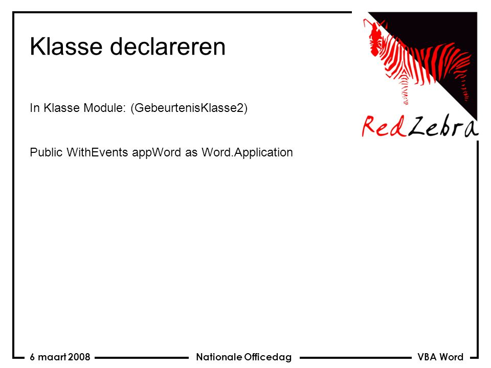 VBA Word Nationale Officedag6 maart 2008 Klasse declareren In Klasse Module: (GebeurtenisKlasse2) Public WithEvents appWord as Word.Application