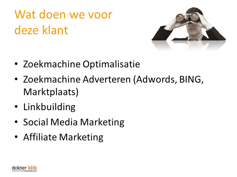 Wat doen we voor deze klant Zoekmachine Optimalisatie Zoekmachine Adverteren (Adwords, BING, Marktplaats) Linkbuilding Social Media Marketing Affiliate Marketing