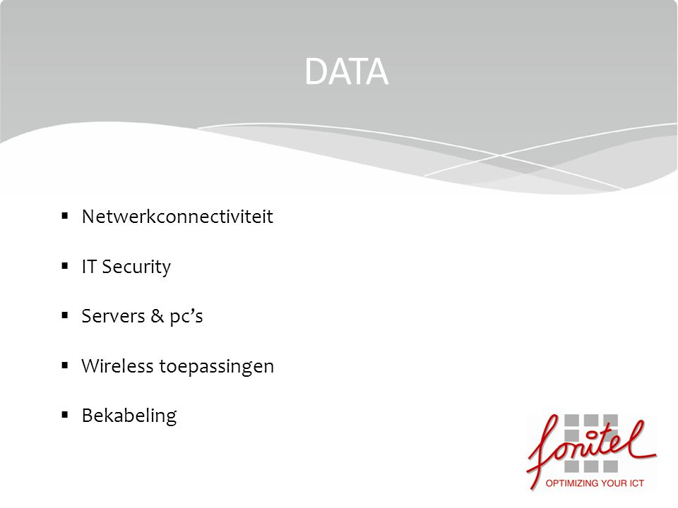 DATA  Netwerkconnectiviteit  IT Security  Servers & pc's  Wireless toepassingen  Bekabeling