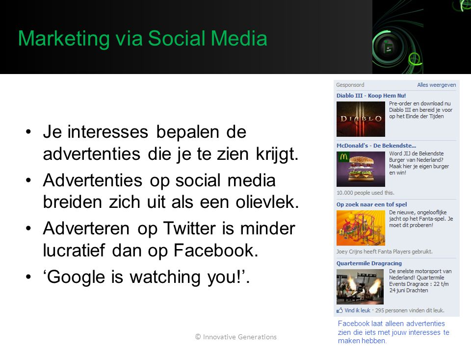 Marketing via Social Media Je interesses bepalen de advertenties die je te zien krijgt.