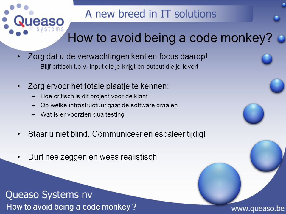 How to avoid being a code monkey . Zorg dat u de verwachtingen kent en focus daarop.