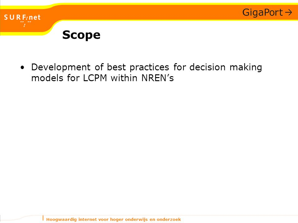 Hoogwaardig internet voor hoger onderwijs en onderzoek Scope Development of best practices for decision making models for LCPM within NREN's