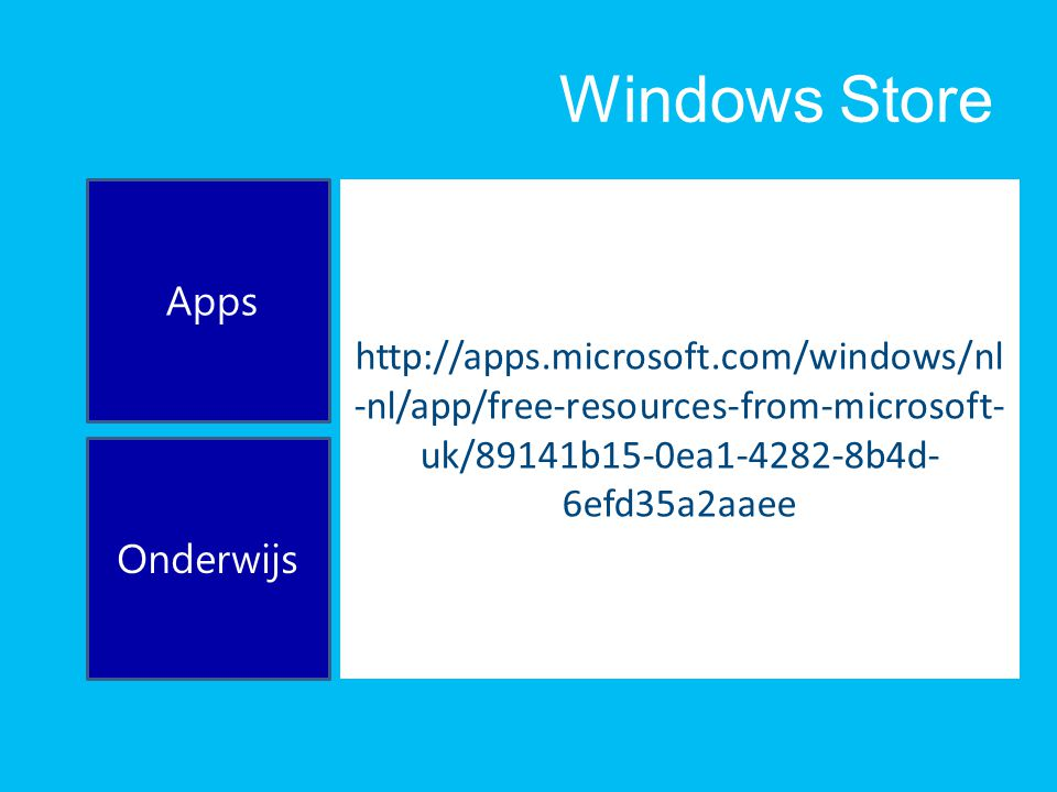 Windows Store http://apps.microsoft.com/windows/nl -nl/app/free-resources-from-microsoft- uk/89141b15-0ea1-4282-8b4d- 6efd35a2aaee Apps Onderwijs