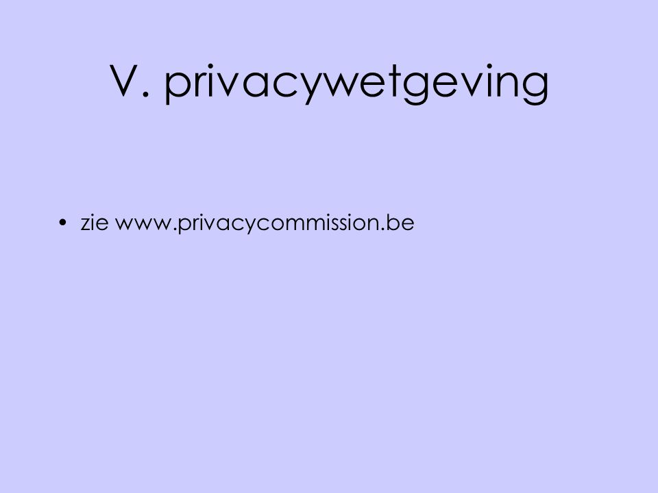 V. privacywetgeving zie www.privacycommission.be