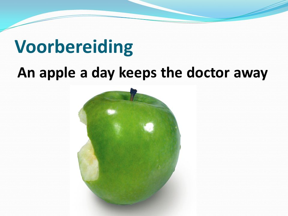 Voorbereiding An apple a day keeps the doctor away
