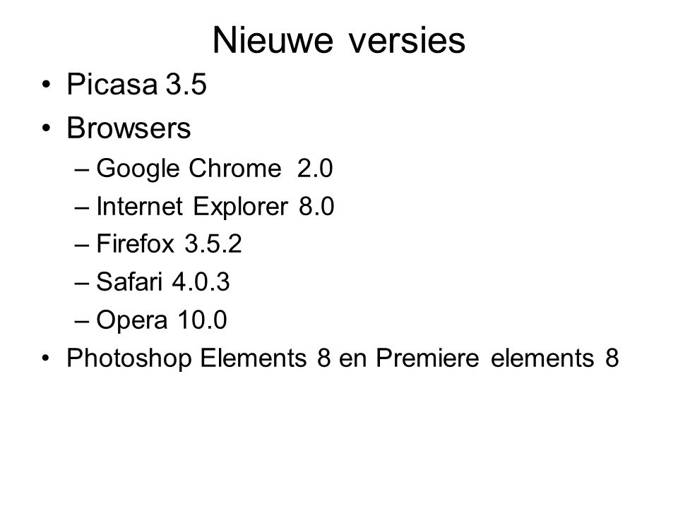 Nieuwe versies Picasa 3.5 Browsers –Google Chrome 2.0 –Internet Explorer 8.0 –Firefox –Safari –Opera 10.0 Photoshop Elements 8 en Premiere elements 8