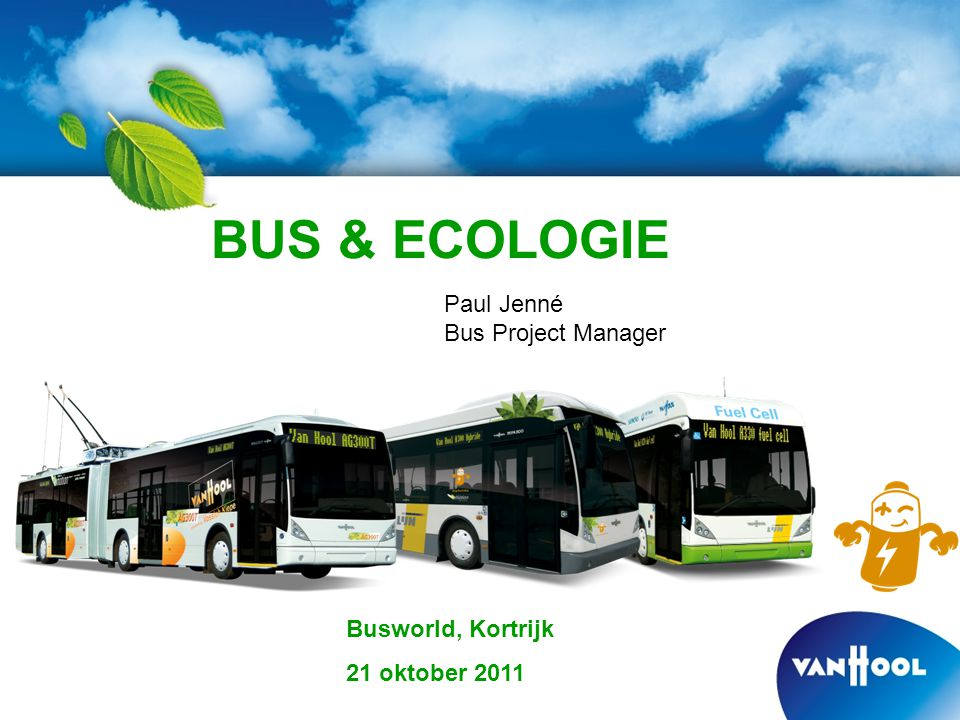 BUS & ECOLOGIE Paul Jenné Bus Project Manager Busworld, Kortrijk 21 oktober 2011