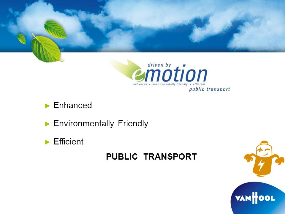 ► Enhanced ► Environmentally Friendly ► Efficient PUBLIC TRANSPORT