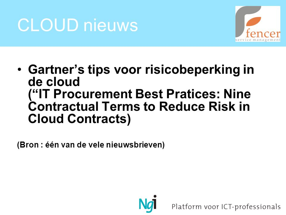 CLOUD nieuws Gartner's tips voor risicobeperking in de cloud ( IT Procurement Best Pratices: Nine Contractual Terms to Reduce Risk in Cloud Contracts) (Bron : één van de vele nieuwsbrieven)