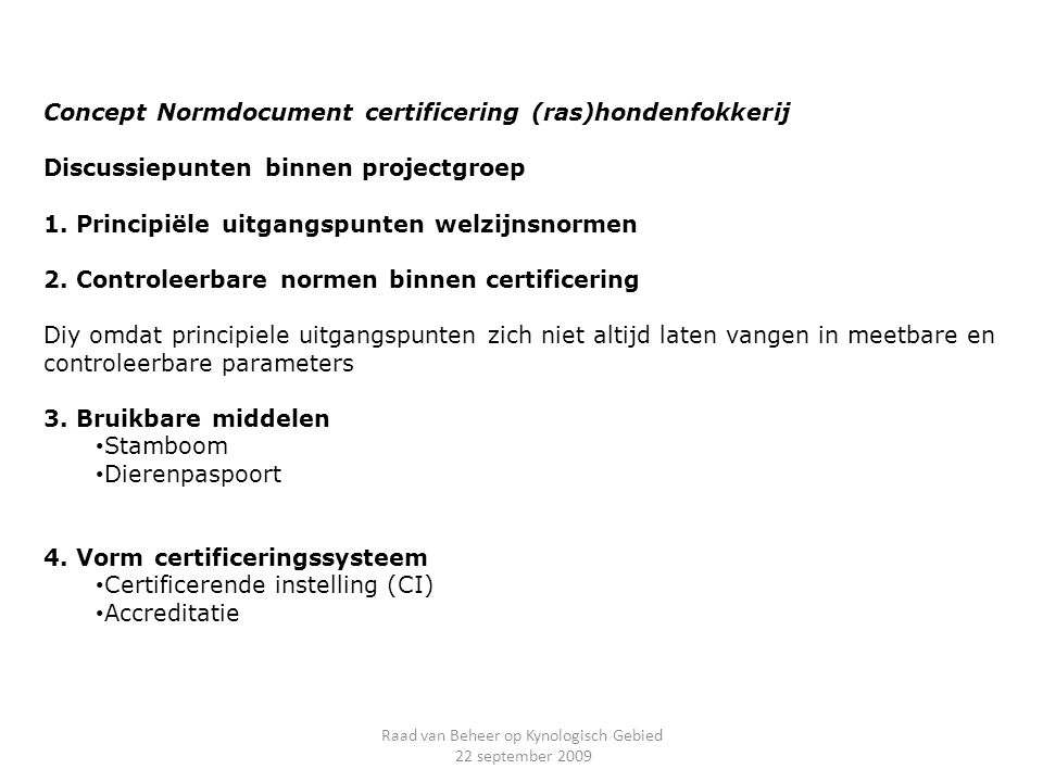 Concept Normdocument certificering (ras)hondenfokkerij Discussiepunten binnen projectgroep 1.
