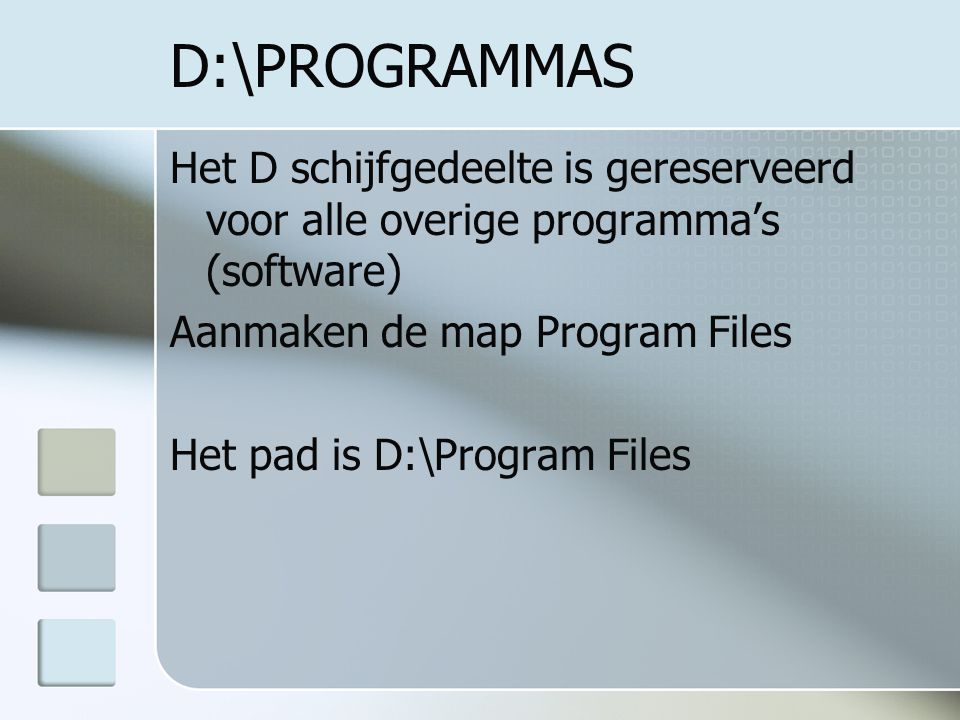 D:\PROGRAMMAS Het D schijfgedeelte is gereserveerd voor alle overige programma's (software) Aanmaken de map Program Files Het pad is D:\Program Files