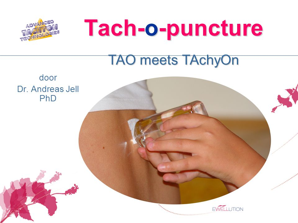 Tach-o-puncture door Dr. Andreas Jell PhD TAO meets TAchyOn