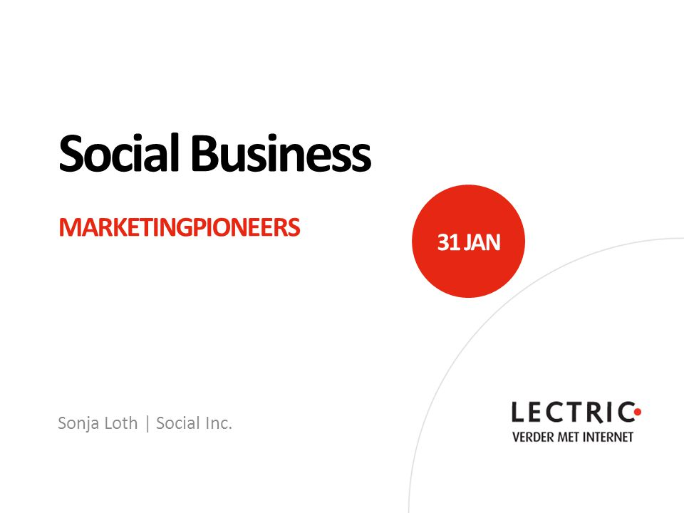 Social Business MARKETINGPIONEERS Sonja Loth | Social Inc. 31 JAN