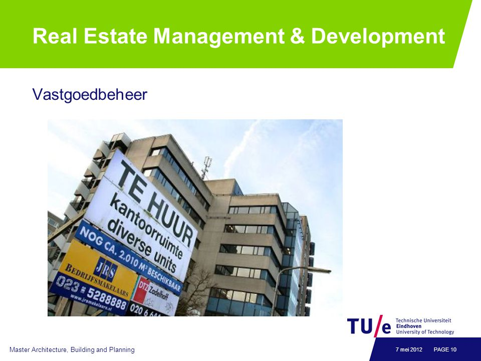 Real Estate Management & Development Vastgoedbeheer Master Architecture, Building and Planning PAGE 107 mei 2012