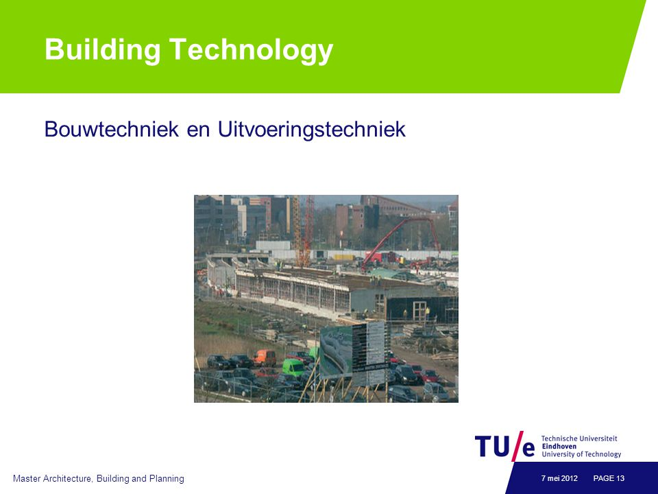Building Technology Bouwtechniek en Uitvoeringstechniek Master Architecture, Building and Planning PAGE 137 mei 2012