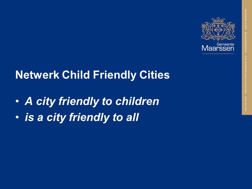 Netwerk Child Friendly Cities A city friendly to children is a city friendly to all