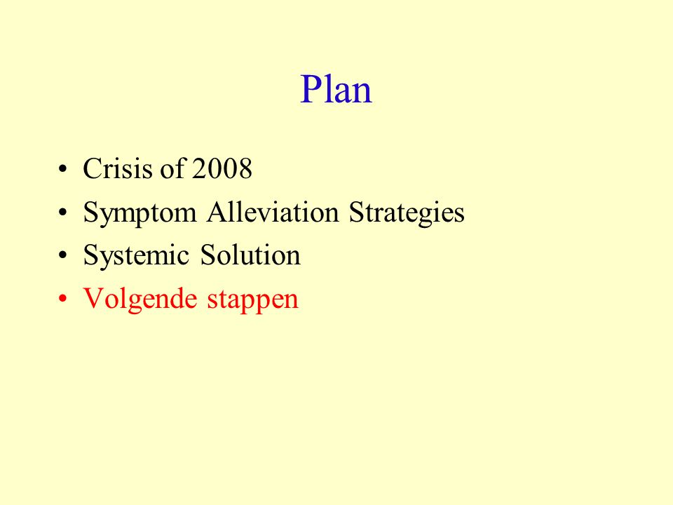 Plan Crisis of 2008 Symptom Alleviation Strategies Systemic Solution Volgende stappen