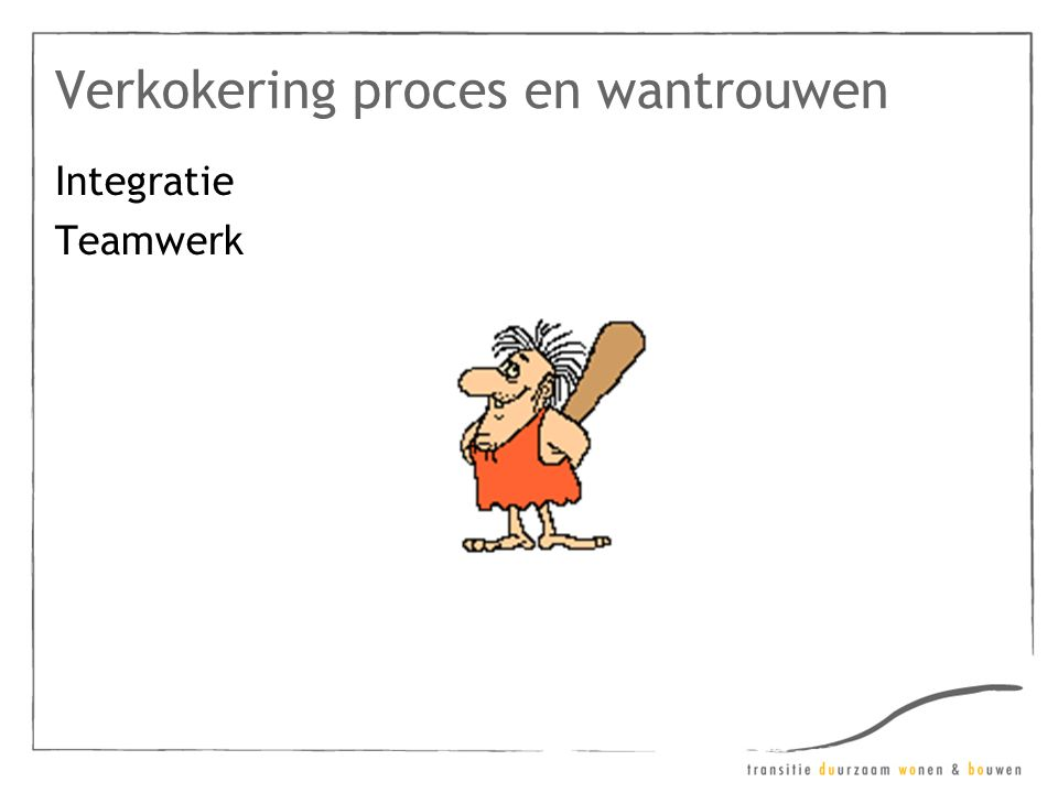 Verkokering proces en wantrouwen Integratie Teamwerk