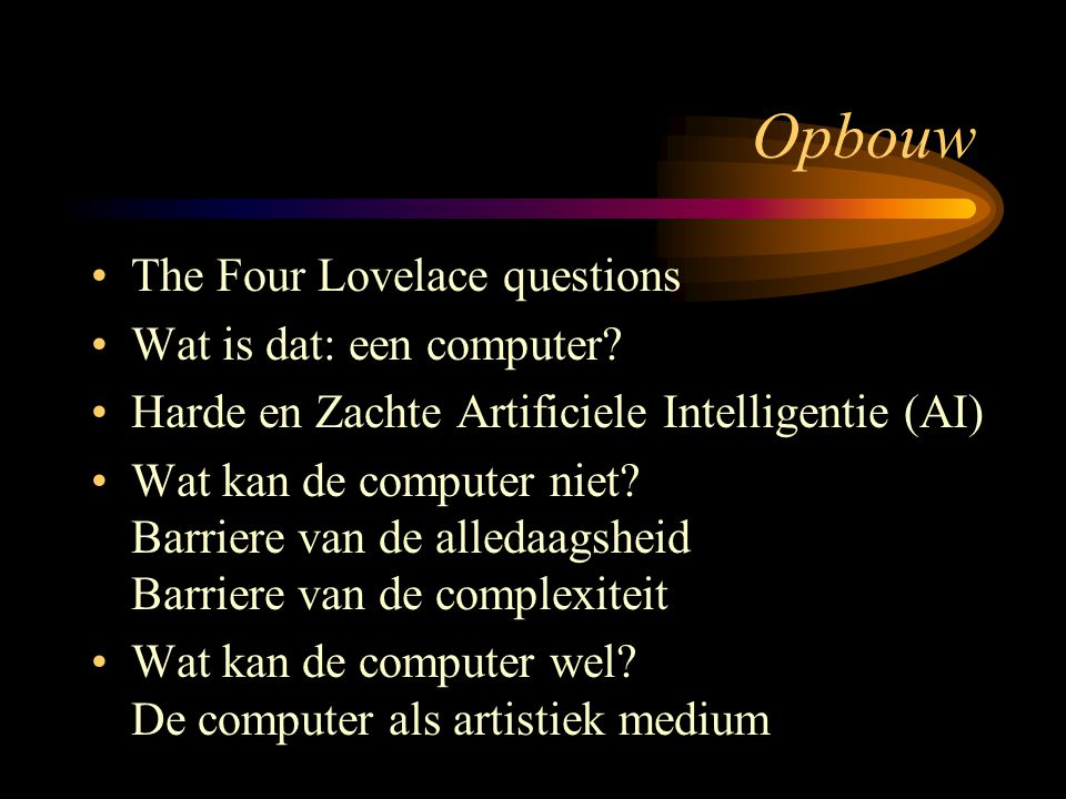 Opbouw The Four Lovelace questions Wat is dat: een computer.