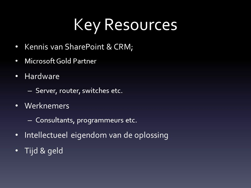 Key Resources Kennis van SharePoint & CRM; Microsoft Gold Partner Hardware – Server, router, switches etc.