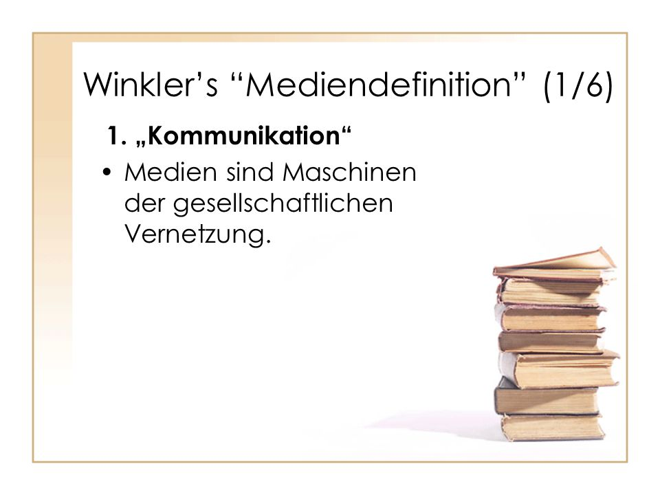 Winkler's Mediendefinition (1/6) 1.