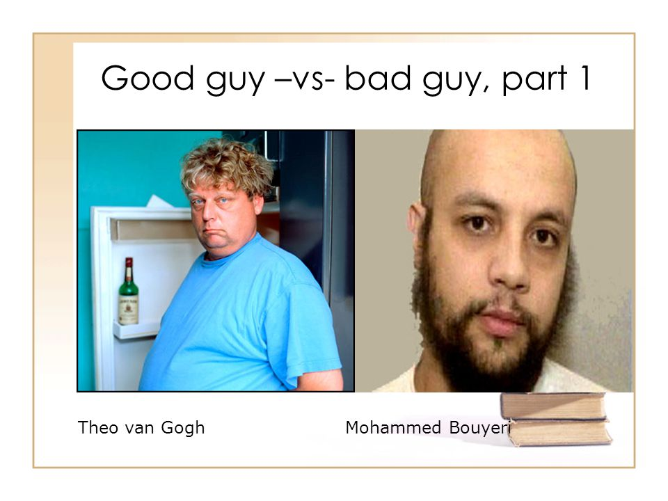 Good guy –vs- bad guy, part 1 Theo van GoghMohammed Bouyeri